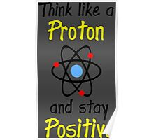 Science Supports: Think Like Proton and Stay Positive Poster
