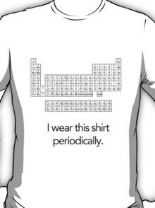 I wear this shirt Periodically... T-Shirt