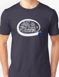 We're all stories in the end make it a good one white text Unisex T-Shirt
