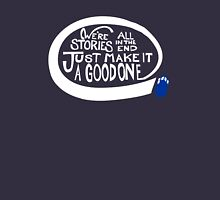We're all stories in the end make it a good one white text Womens Fitted T-Shirt