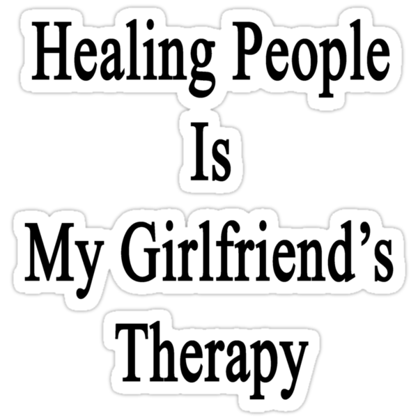 Healing People Is My Girlfriend's Therapy by supernova23