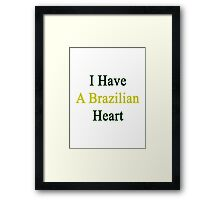 I Have A Brazilian Heart  Framed Print