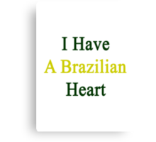 I Have A Brazilian Heart  Canvas Print