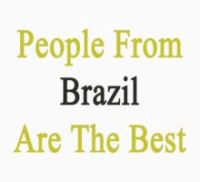 People From Brazil Are The Best by supernova23