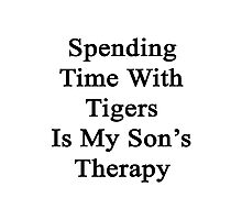 Spending Time With Tigers Is My Son's Therapy  Photographic Print