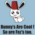 Bunny&#x27;s are cool .So are Fez&#x27;s Too ( T-Shirt &amp; Sticker ) by PopCultFanatics