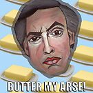BUTTER MY ARSE! - from the &#x27;Comedy&#x27; range by YouRuddyGuys