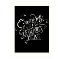 Everyone Deserves Tea (no diary) Art Print