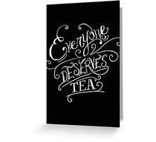 Everyone Deserves Tea (no diary) Greeting Card