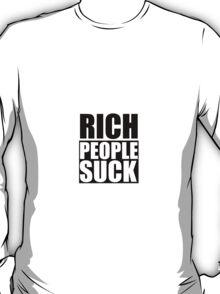 Rich People Suck! T-Shirt