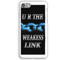 ☀ ツ U R THE WEAKEST LINK IPHONE CASE ☀ ツ iPhone Case/Skin