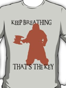 Gimli: Keep breathing, that's the key T-Shirt
