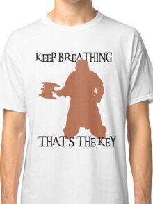 Gimli: Keep breathing, that's the key Classic T-Shirt