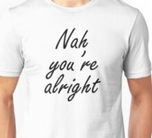 Nah You're Alright Unisex T-Shirt