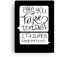 Are You Fake Texting? Canvas Print