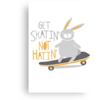 Get Skatin' Not Hatin' Canvas Print