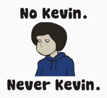 No Kevin. Never Kevin. by TediousParrot