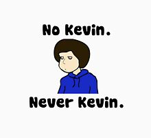 No Kevin. Never Kevin. Unisex T-Shirt