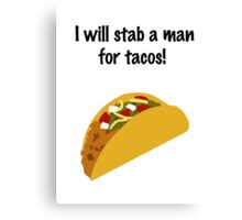 I Will Stab a Man for Tacos Canvas Print