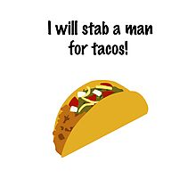 I Will Stab a Man for Tacos Photographic Print