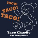 Taco Charlie - The Teddy Bear by flip20xx
