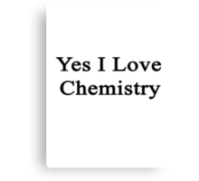 Yes I Love Chemistry  Canvas Print