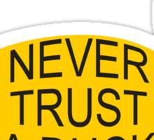 Never Trust A Duck Sticker