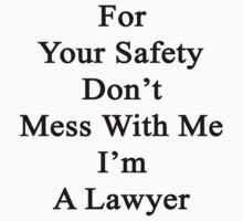 For Your Safety Don't Mess With Me I'm A Lawyer  by supernova23