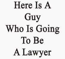 Here Is A Guy Who Is Going To Be A Lawyer  by supernova23