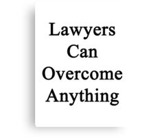 Lawyers Can Overcome Anything Canvas Print
