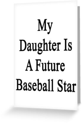 My Daughter Is A Future Baseball Star by supernova23
