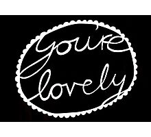You're lovely  Photographic Print