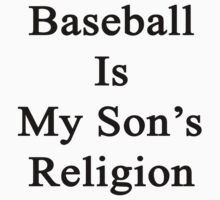 Baseball Is My Son's Religion by supernova23
