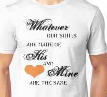 Whatever our Souls are made of, his and mine are the same Unisex T-Shirt