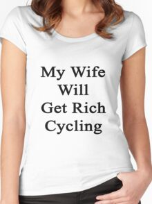 My Wife Will Get Rich Cycling Women's Fitted Scoop T-Shirt