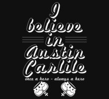 I Believe In Austin Carlile - White on Black by ohnosidney