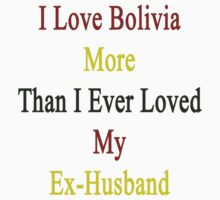 I Love Bolivia More Than I Ever Loved My Ex-Husband  by supernova23