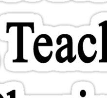 Not Now I'm Teaching Physics  Sticker