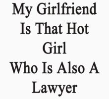 My Girlfriend Is That Hot Girl Who Is Also A Lawyer  by supernova23