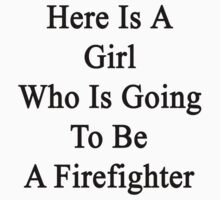 Here Is A Girl Who Is Going To Be A Firefighter  by supernova23