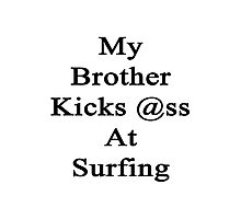 My Brother Kicks Ass At Surfing Photographic Print