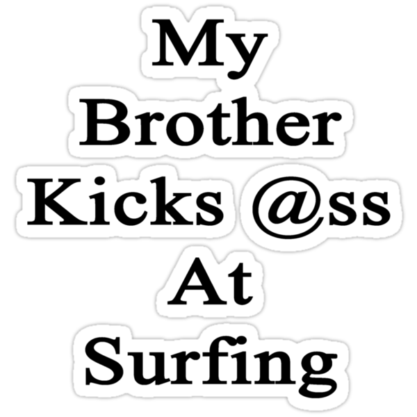 My Brother Kicks Ass At Surfing by supernova23