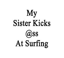 My Sister Kicks Ass At Surfing  Photographic Print