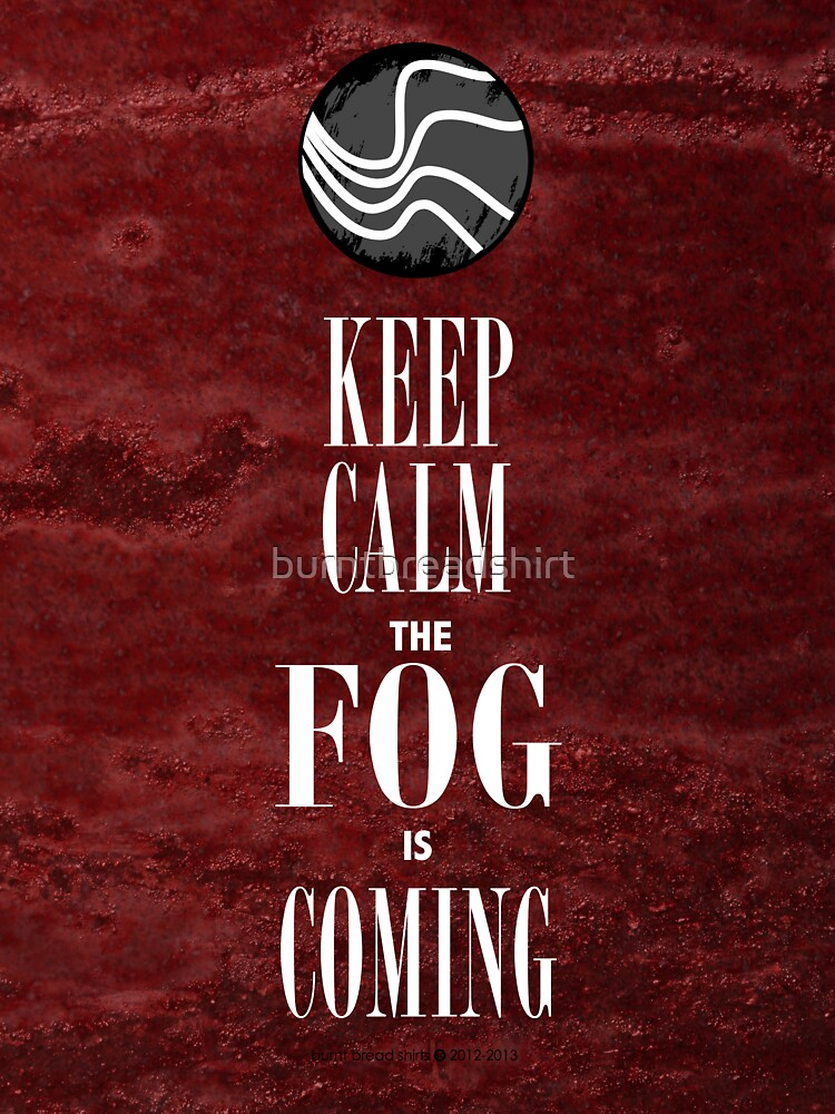 """""""Keep Calm the Fog is Coming"""" by burntbreadshirt"""