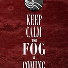 """Keep Calm the Fog is Coming"" by burntbreadshirt"