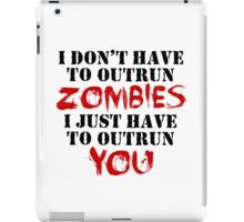 I Don't Have To Outrun Zombies... iPad Case/Skin