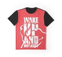 Wake Up and Workout - Gym Motivational Quotes Graphic T-Shirt