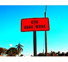 End Road Work - Construction Sign Photography Photographic Print