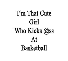 I'm That Cute Girl Who Kicks Ass At Basketball  Photographic Print