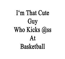 I'm That Cute Guy Who Kicks Ass At Basketball  Photographic Print